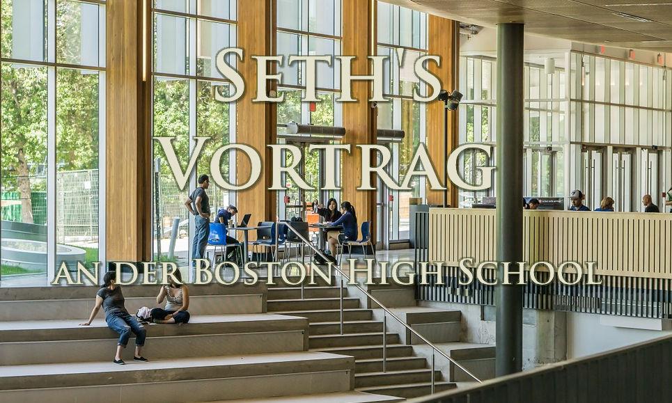 Seth's Vortrag - für die Boston High School